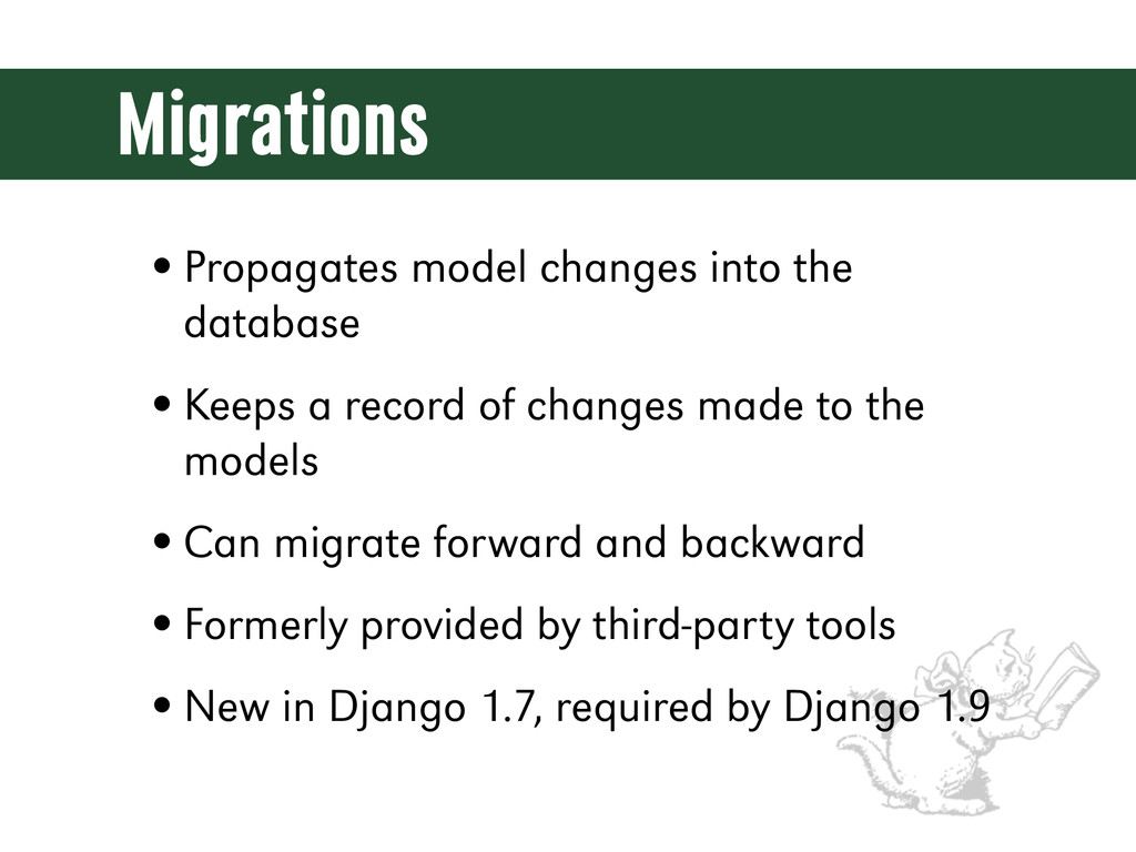 Migrations •Propagates model changes into the d...