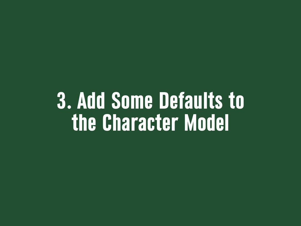 3. Add Some Defaults to the Character Model