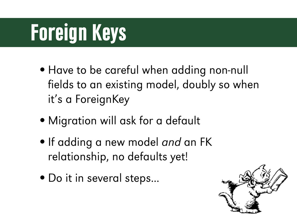Foreign Keys •Have to be careful when adding no...