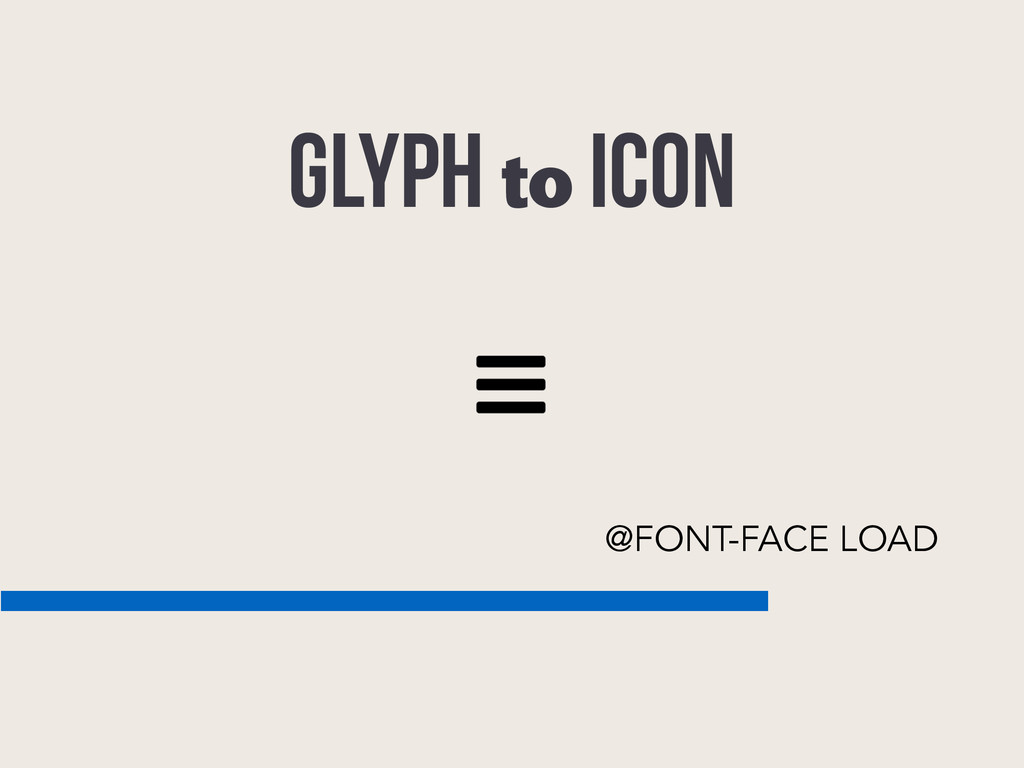 @FONT-FACE LOAD GLYPH to ICON ≡