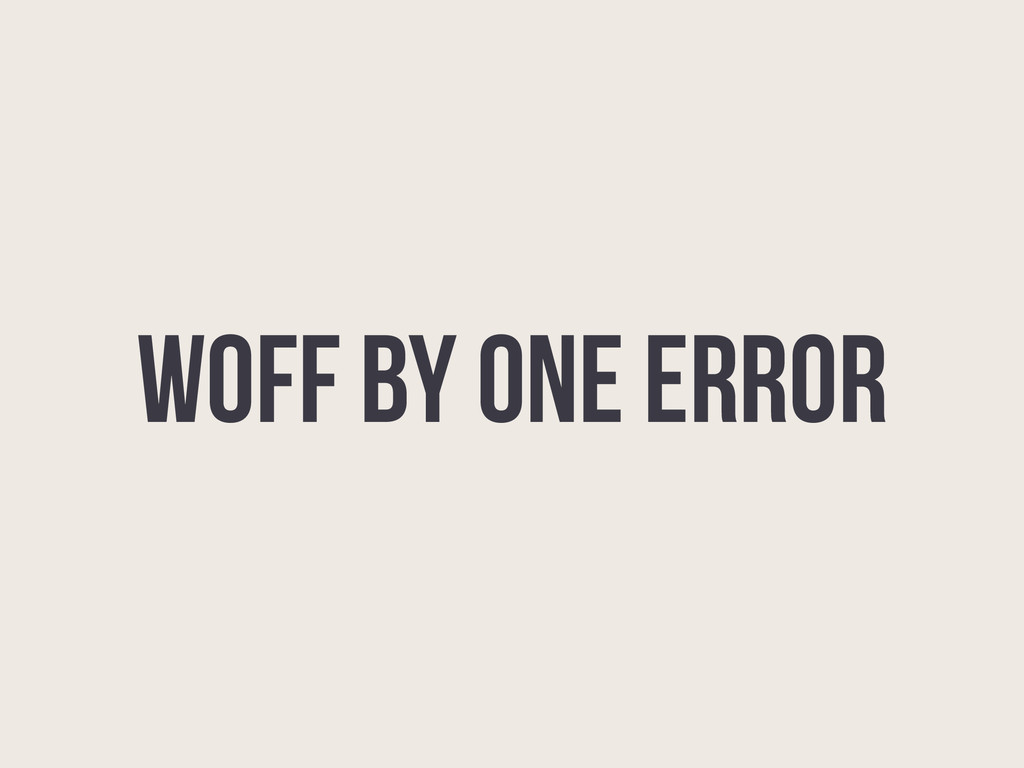 WOFF BY ONE ERROR