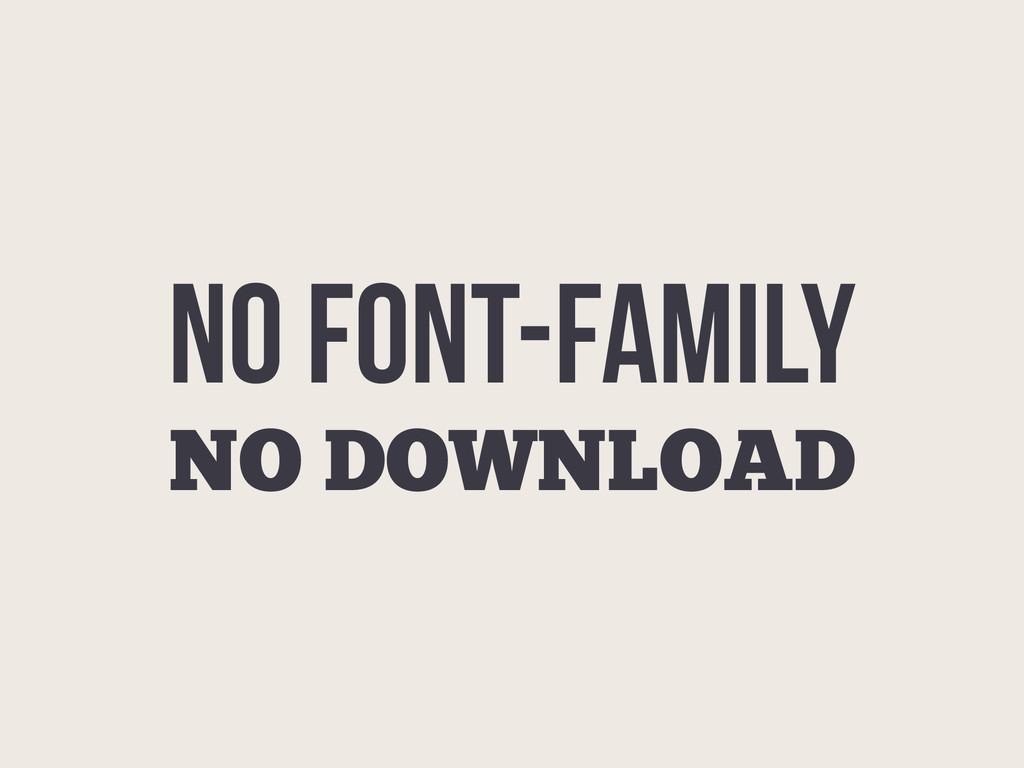 NO FONT-FAMILY NO DOWNLOAD