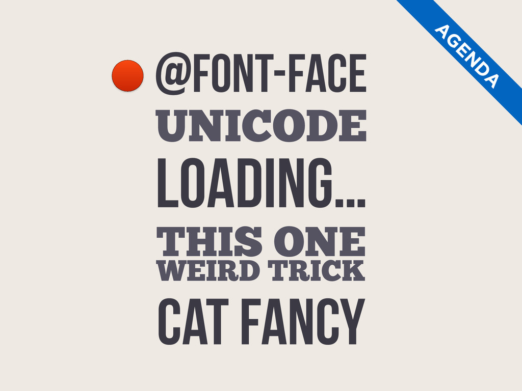 @Font-face THIS ONE WEIRD TRICK A G EN D A CAT ...