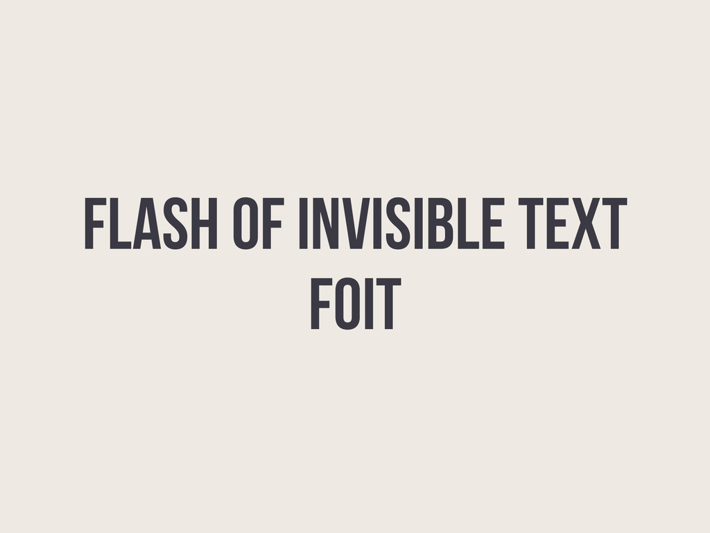 FOIT Flash of Invisible Text