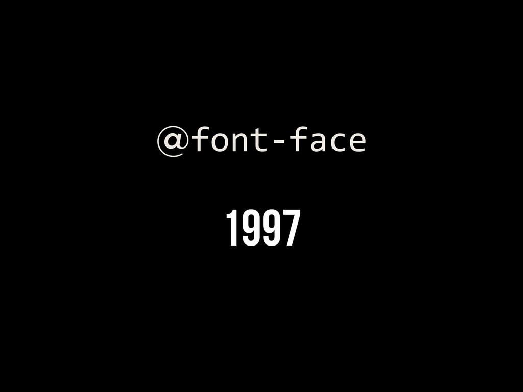 1997 @font-‐face