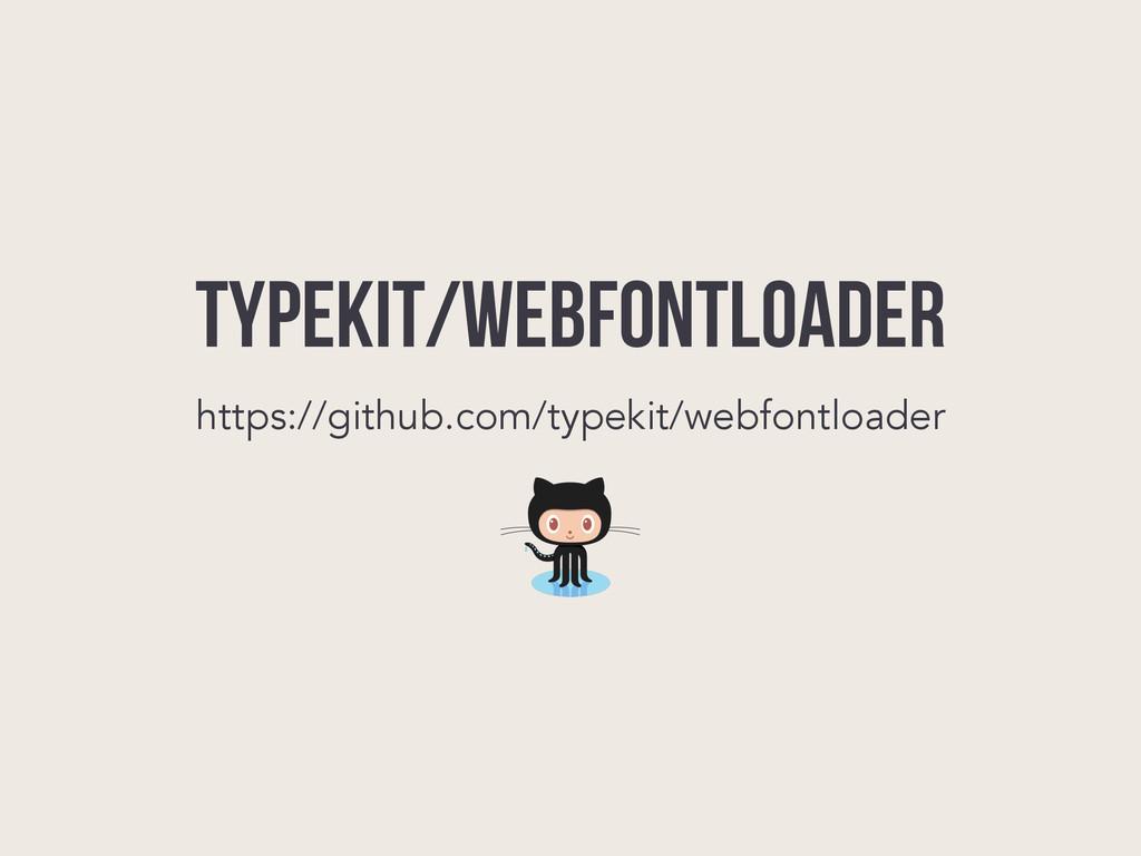 typekit/webfontloader https://github.com/typeki...