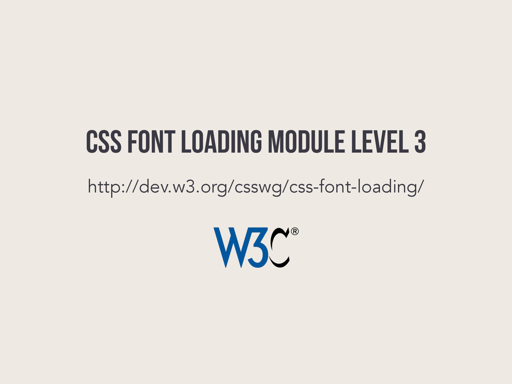CSS Font Loading Module Level 3 http://dev.w3.o...