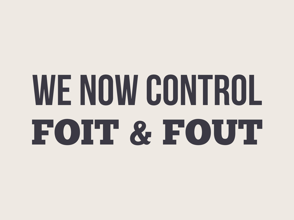 WE NOW CONTROL FOIT & FOUT
