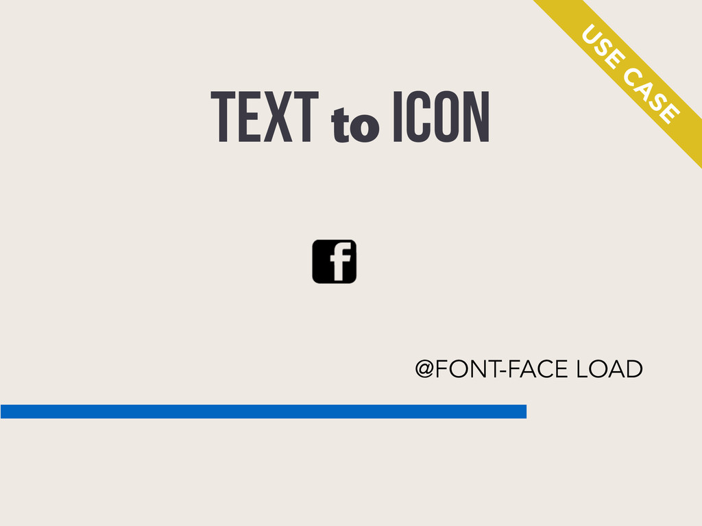 TEXT to ICON @FONT-FACE LOAD U SE C A SE