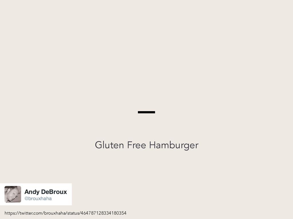 – Gluten Free Hamburger https://twitter.com/bro...