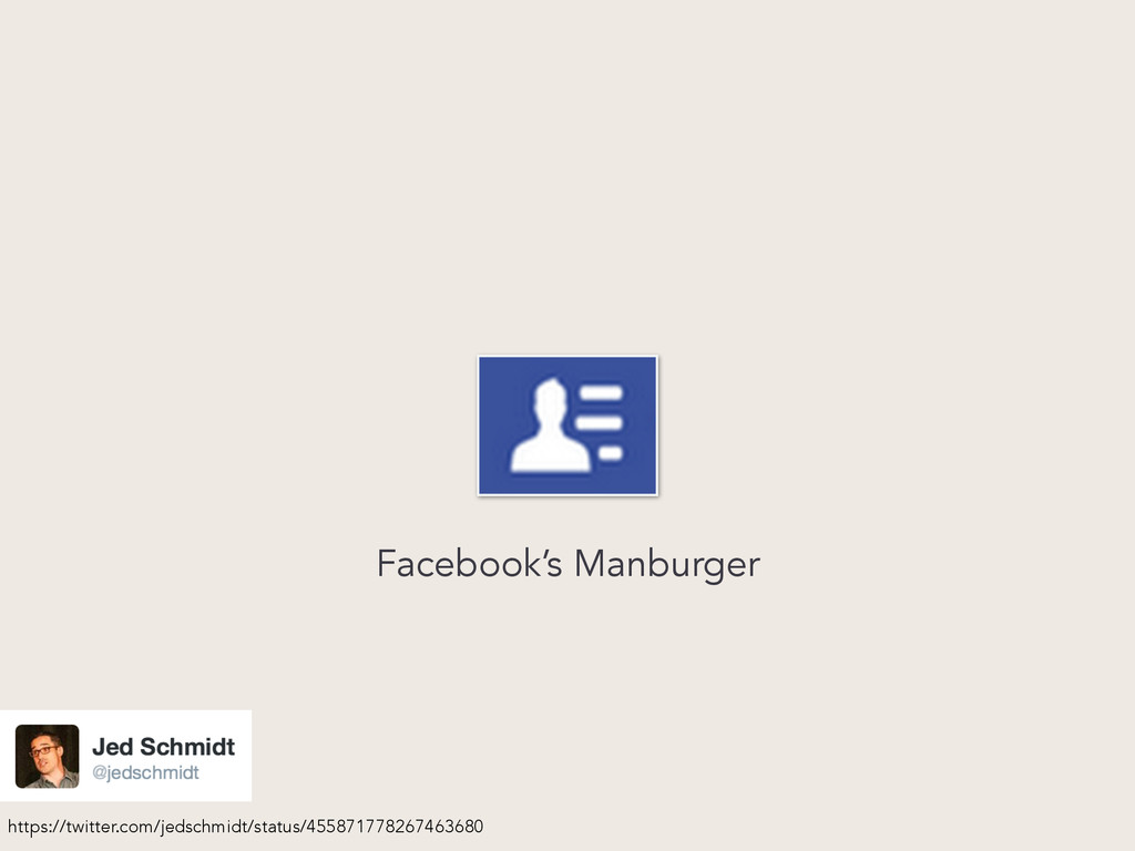 Facebook's Manburger https://twitter.com/jedsch...