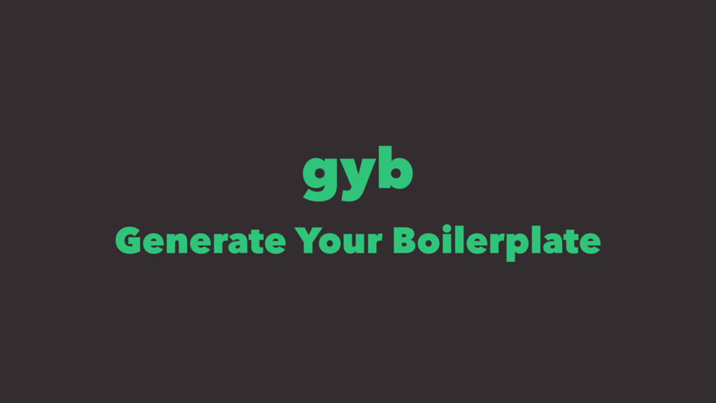 gyb Generate Your Boilerplate
