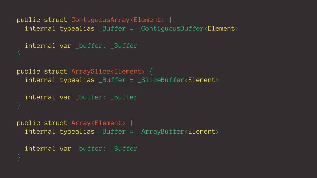 public struct ContiguousArray<Element> { intern...