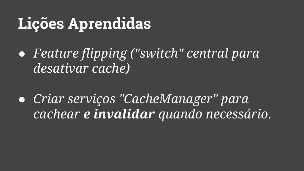 "Lições Aprendidas ● Feature flipping (""switch"" ..."