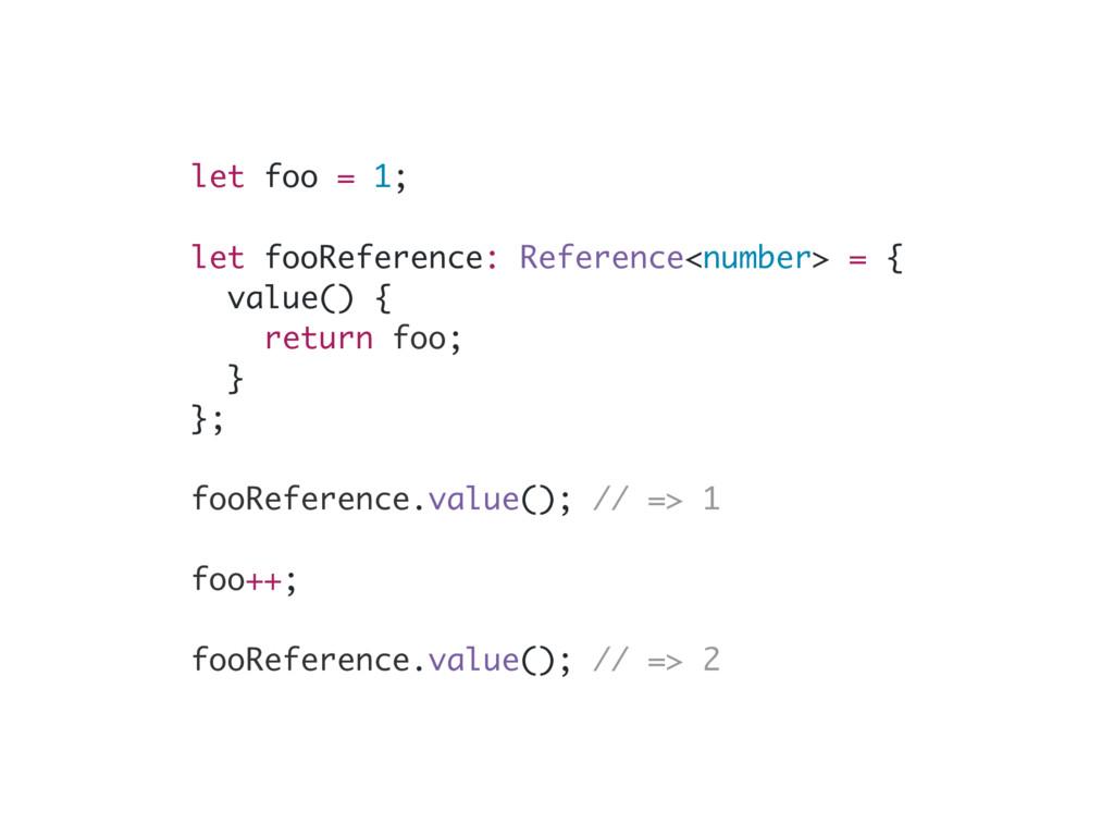 let foo = 1; let fooReference: Reference<number...