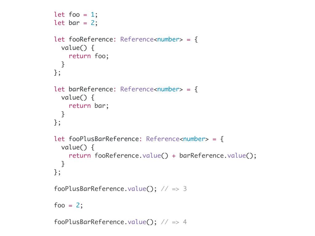let foo = 1; let bar = 2; let fooReference: Ref...