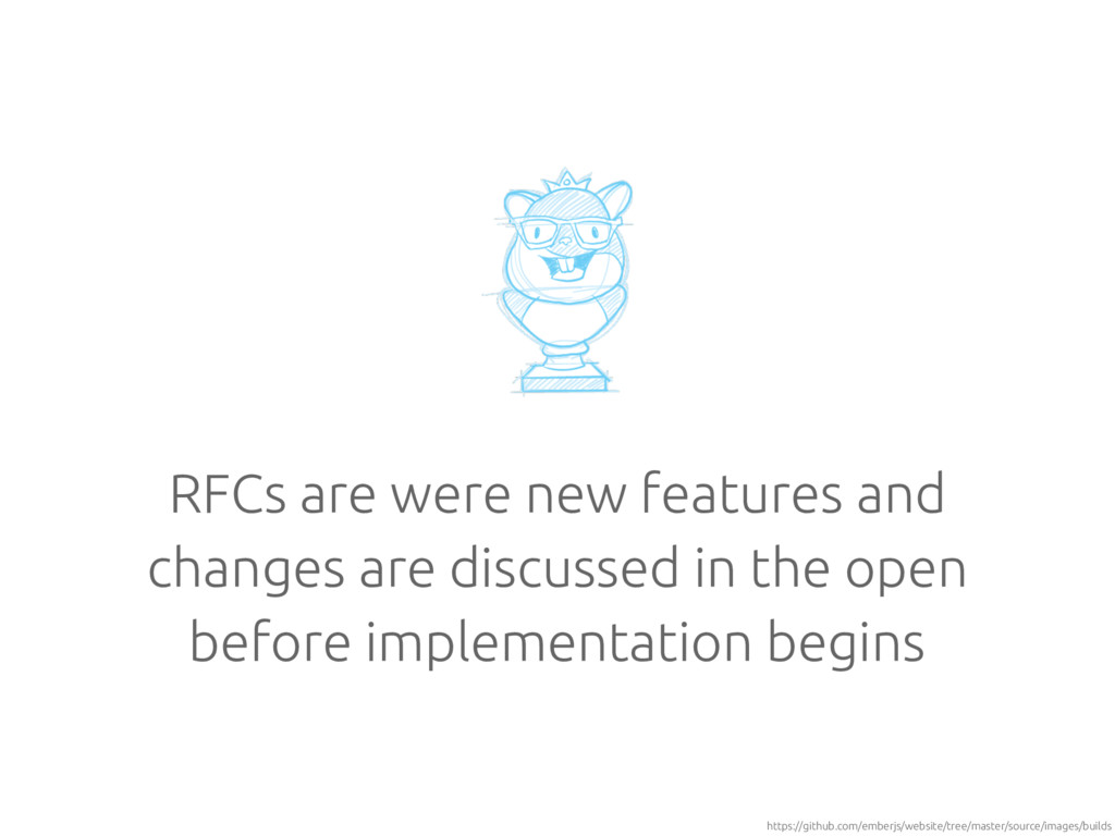 RFCs are were new features and changes are disc...