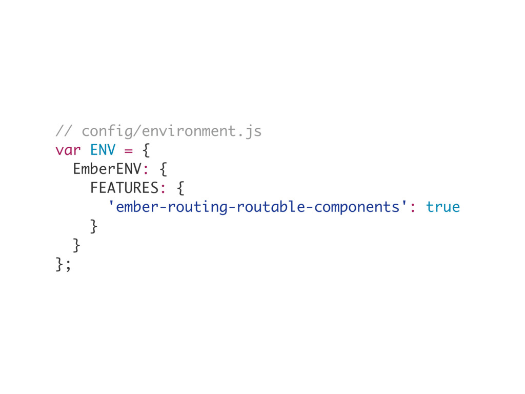 // config/environment.js var ENV = { EmberENV: ...
