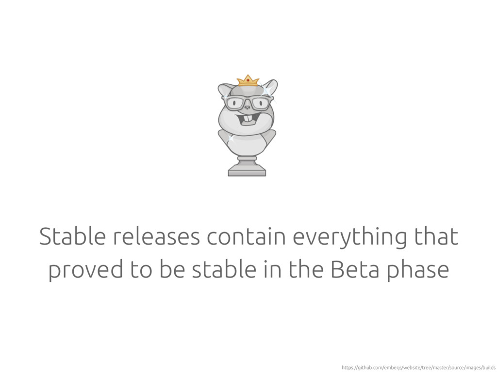 Stable releases contain everything that proved ...