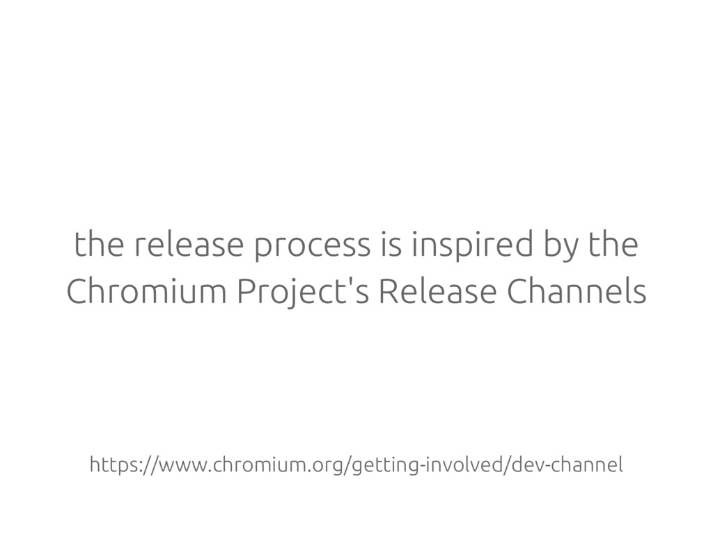 the release process is inspired by the Chromium...
