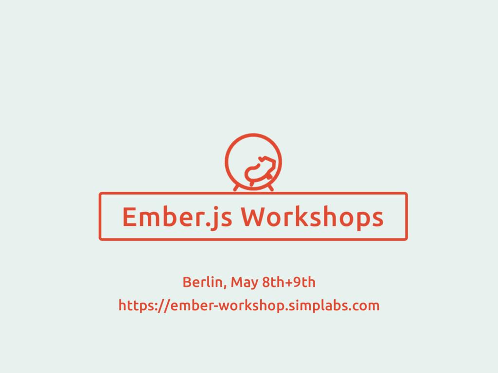 Berlin, May 8th+9th https://ember-workshop.simp...