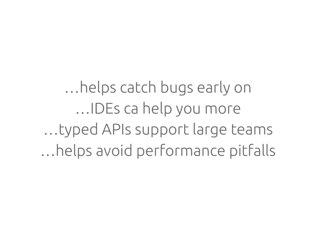…helps catch bugs early on …IDEs ca help you mo...