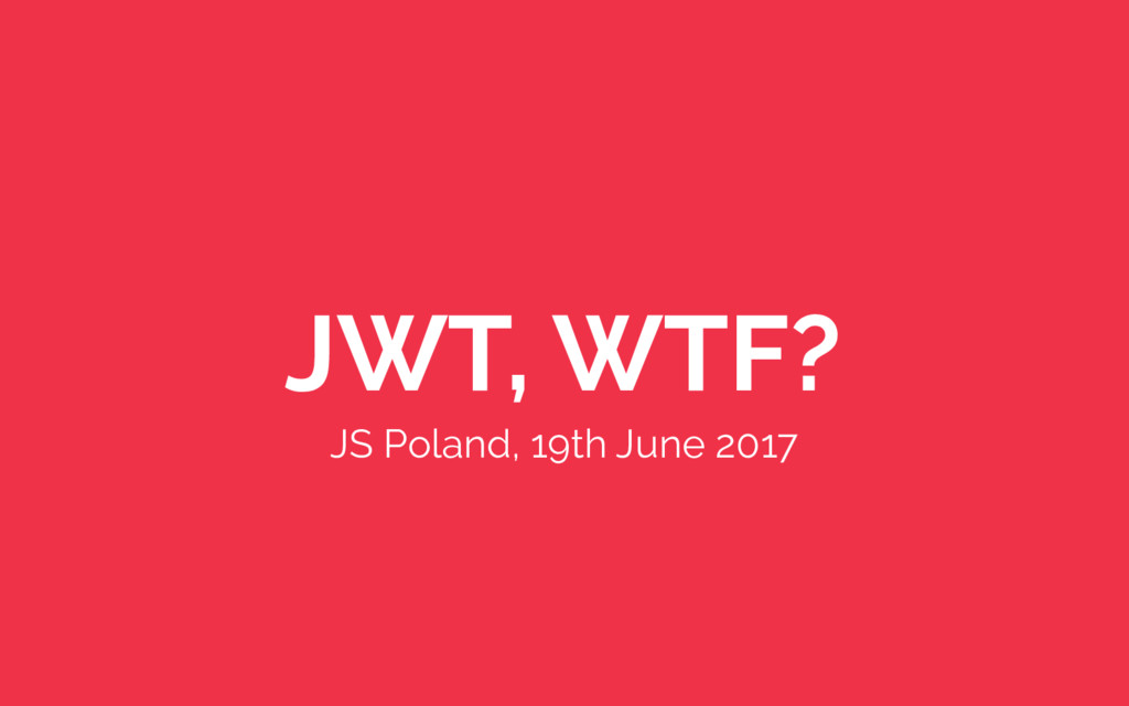 JWT, WTF? JS Poland, 19th June 2017
