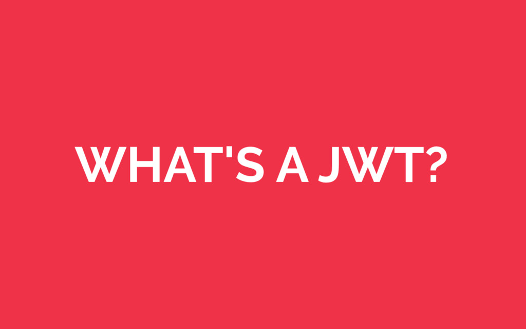 WHAT'S A JWT?