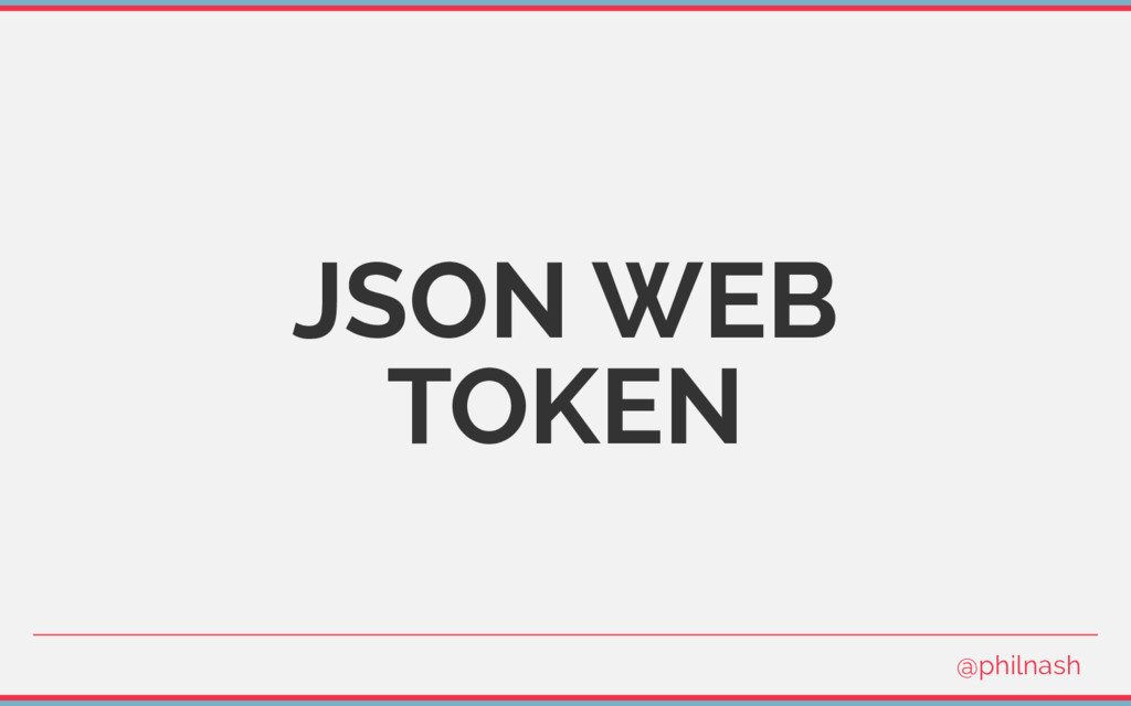 JSON WEB TOKEN @philnash