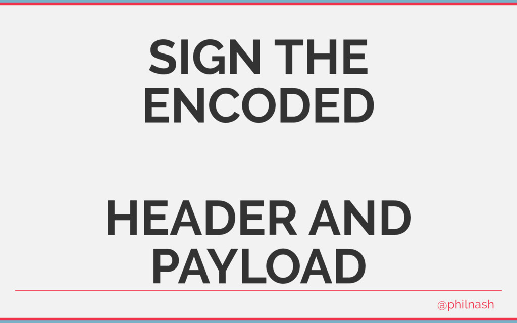 SIGN THE ENCODED HEADER AND PAYLOAD @philnash