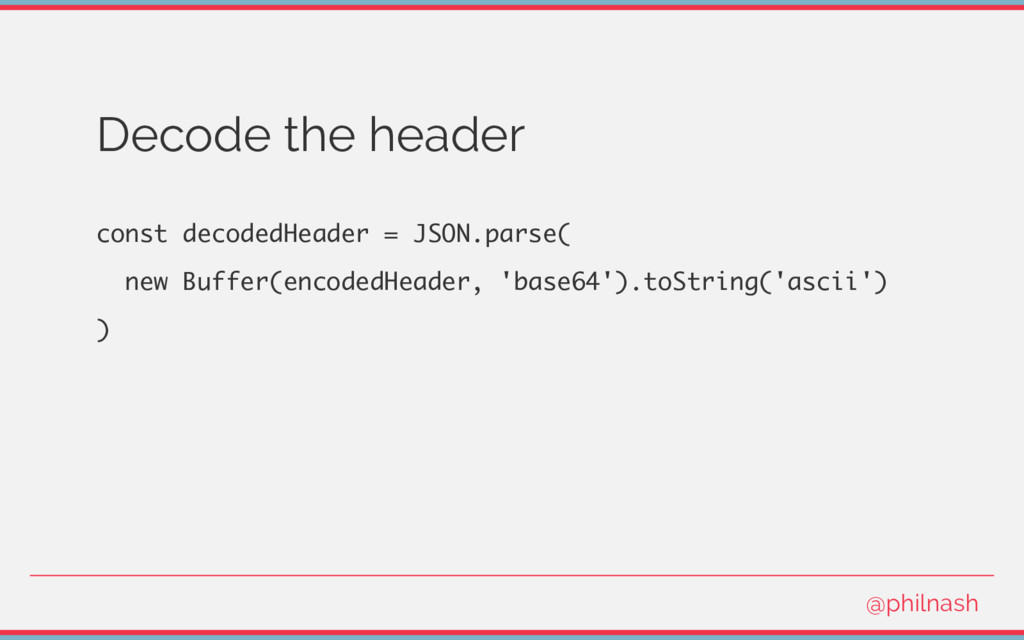Decode the header const decodedHeader = JSON.pa...