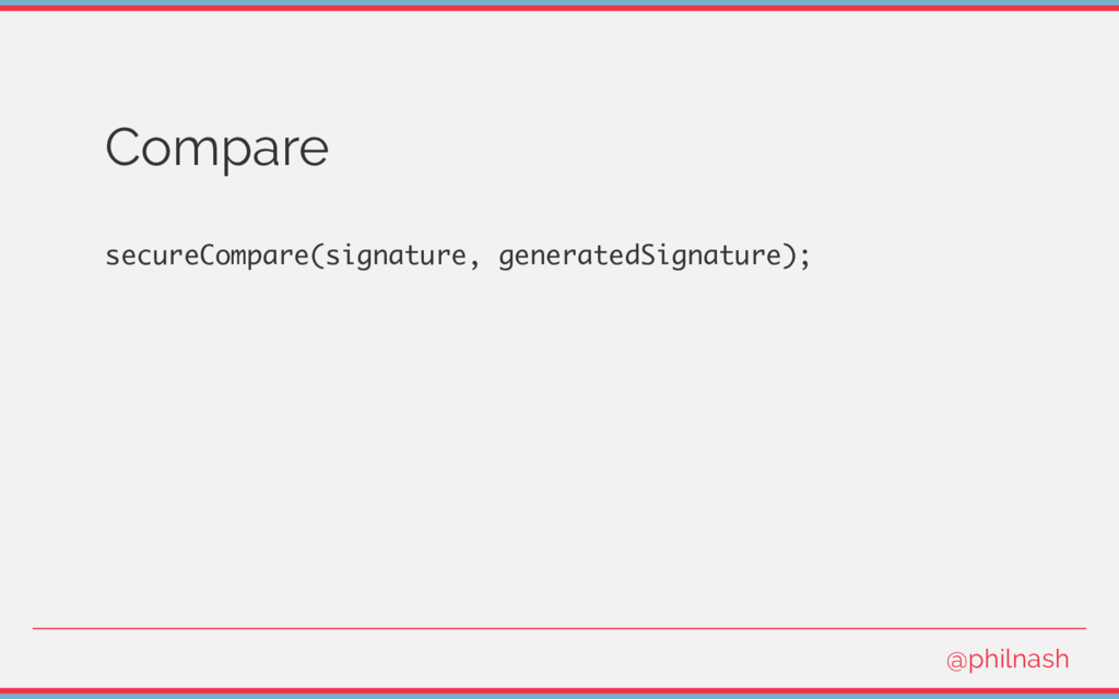 Compare secureCompare(signature, generatedSigna...
