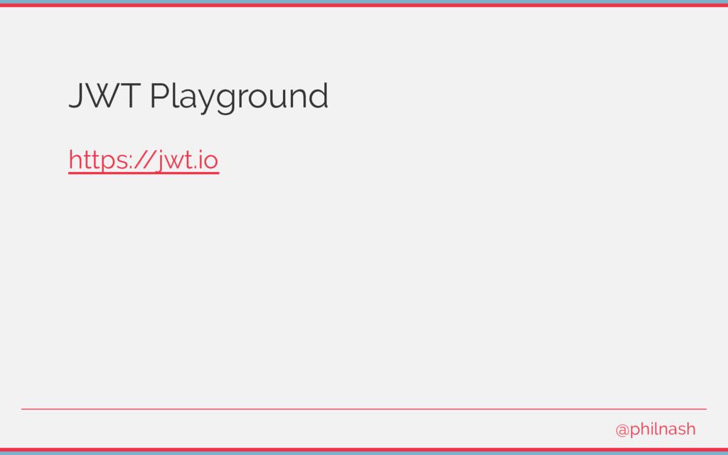 JWT Playground https:/ /jwt.io @philnash