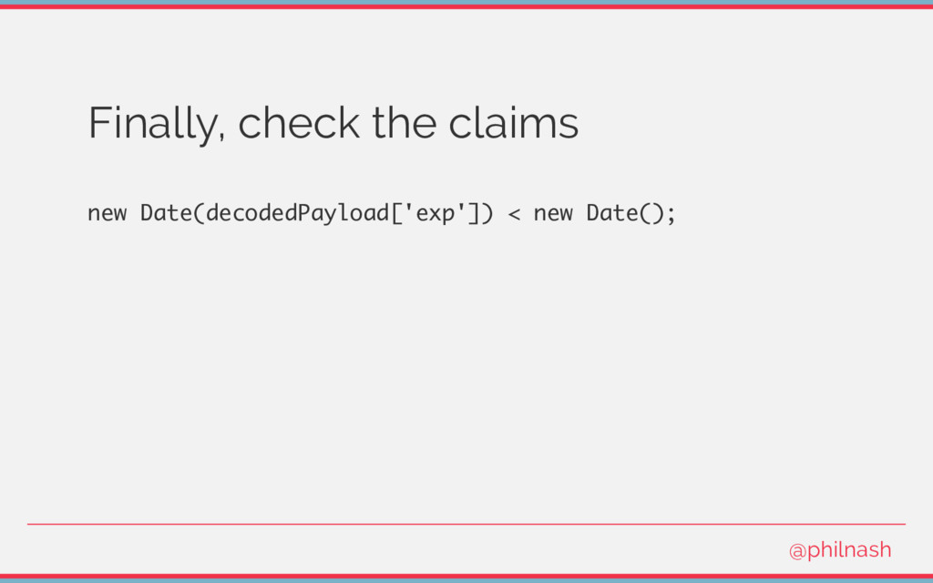 Finally, check the claims new Date(decodedPaylo...