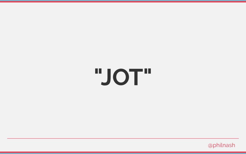 """JOT"" @philnash"