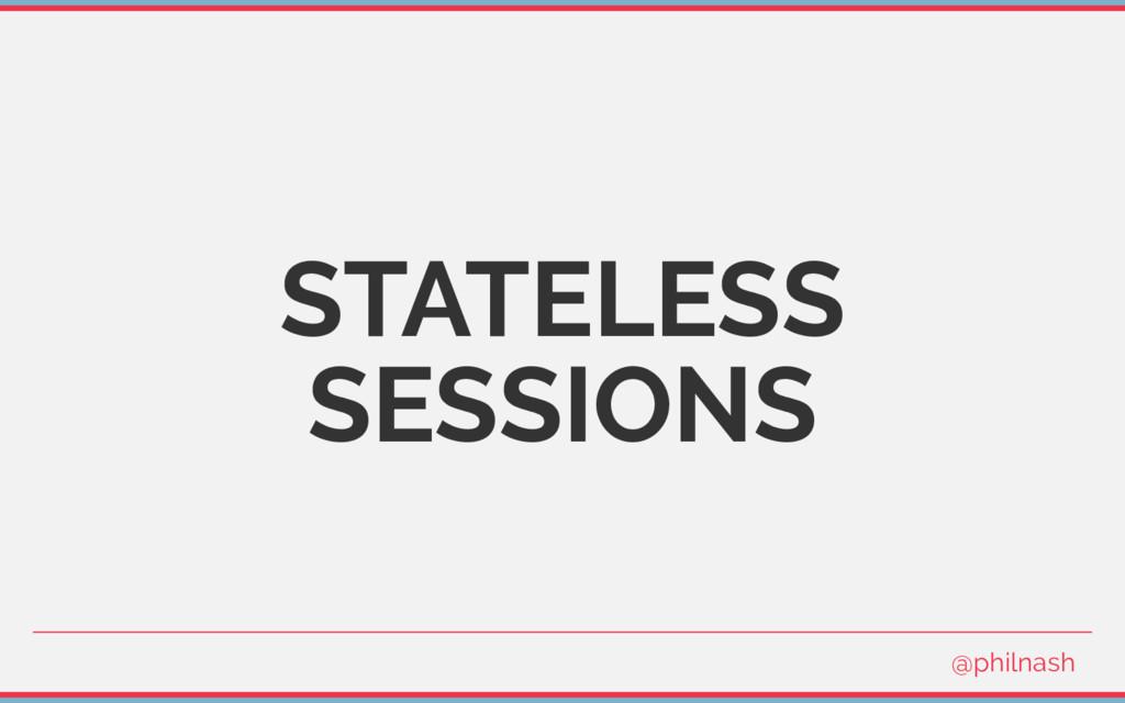 STATELESS SESSIONS @philnash