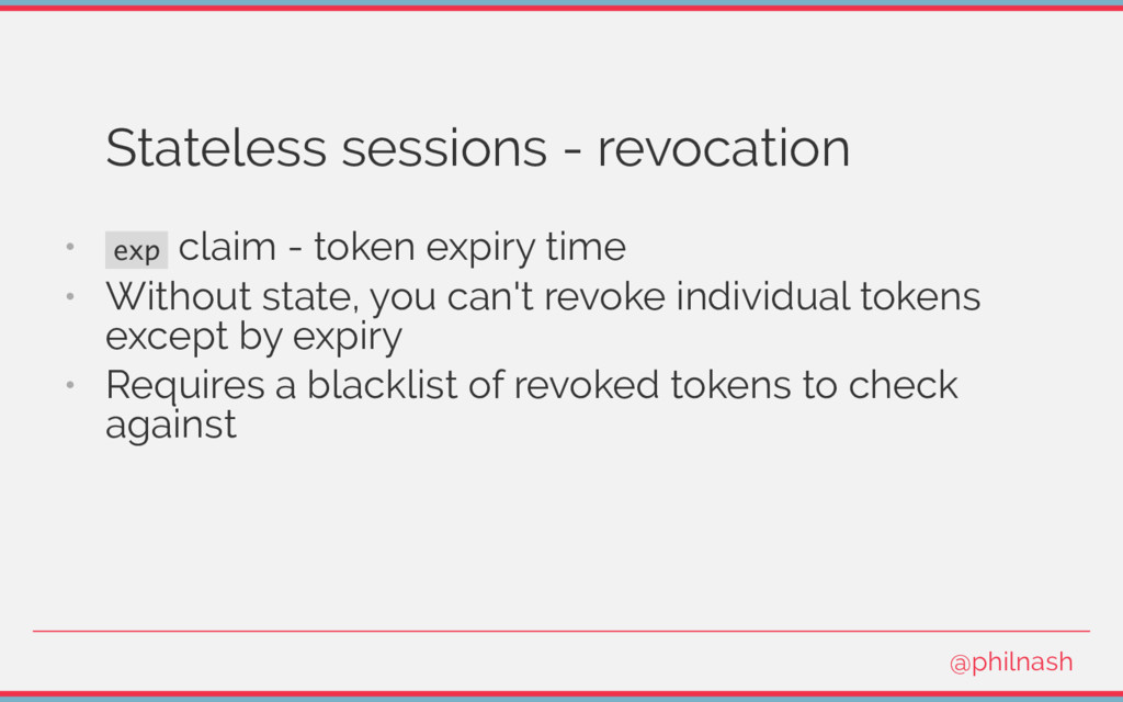 Stateless sessions - revocation • exp claim - t...