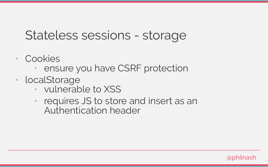 Stateless sessions - storage • Cookies • ensure...