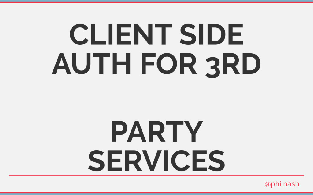 CLIENT SIDE AUTH FOR 3RD PARTY SERVICES @philna...