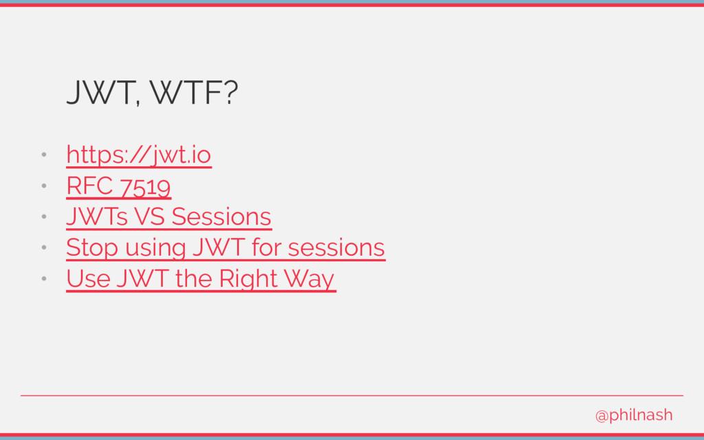 JWT, WTF? • https:/ /jwt.io • RFC 7519 • JWTs V...