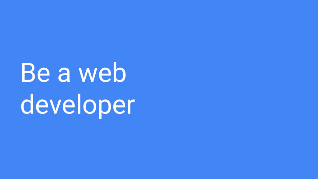Be a web developer