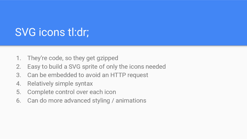 SVG icons tl:dr; 1. They're code, so they get g...