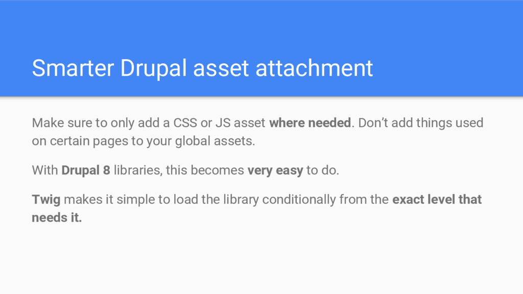 Smarter Drupal asset attachment Make sure to on...