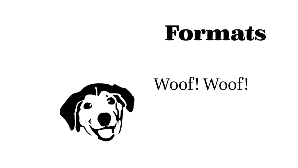 Formats Woof! Woof!