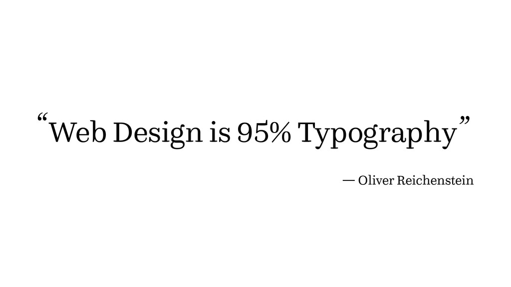 "Web Design is 95% Typography "" "" ― Oliver Reich..."
