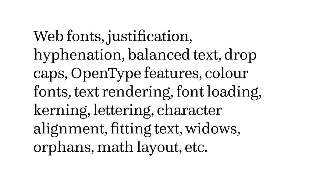 Web fonts, justification, hyphenation, balanced ...