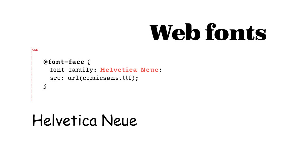 @font-face { font-family: Helvetica Neue; src: ...