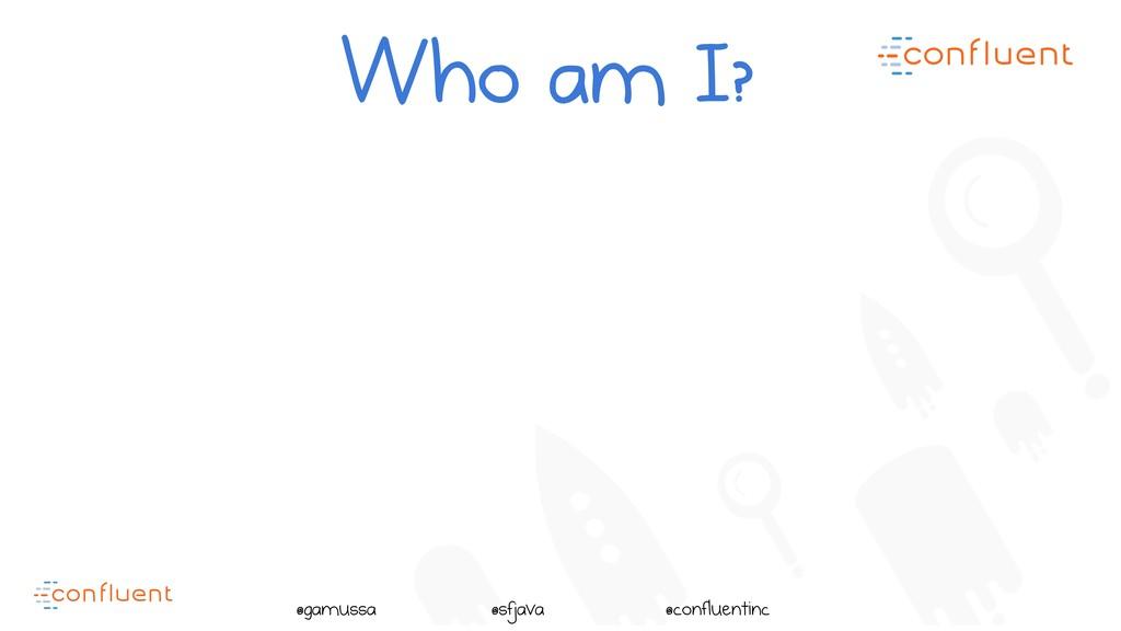 @ @gamussa @sfjava @confluentinc Who am I?
