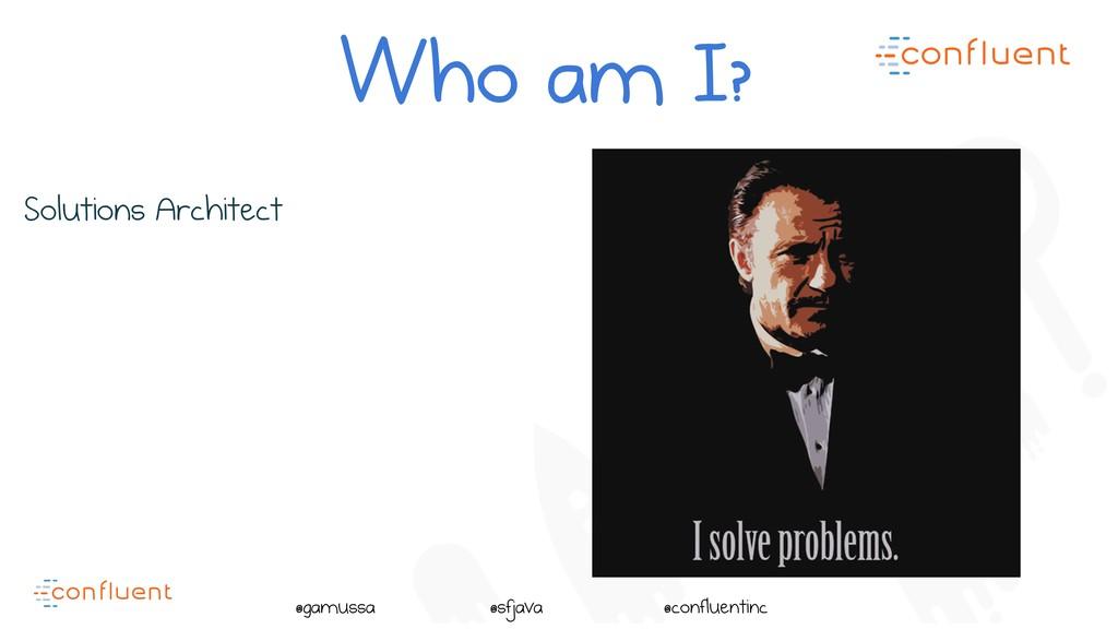 @ @gamussa @sfjava @confluentinc Solutions Arch...