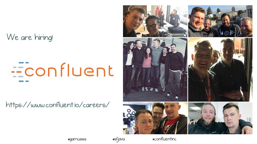 @ @gamussa @sfjava @confluentinc We are hiring!...